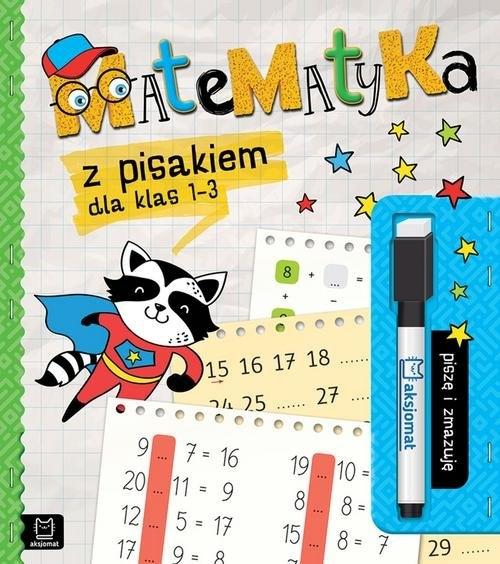 Matematyka z pisakiem dla klas 1-3. Piszę i zmazuję