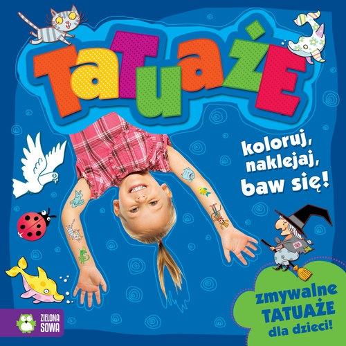 Tatuaże. Koloruj, naklejaj, baw się!