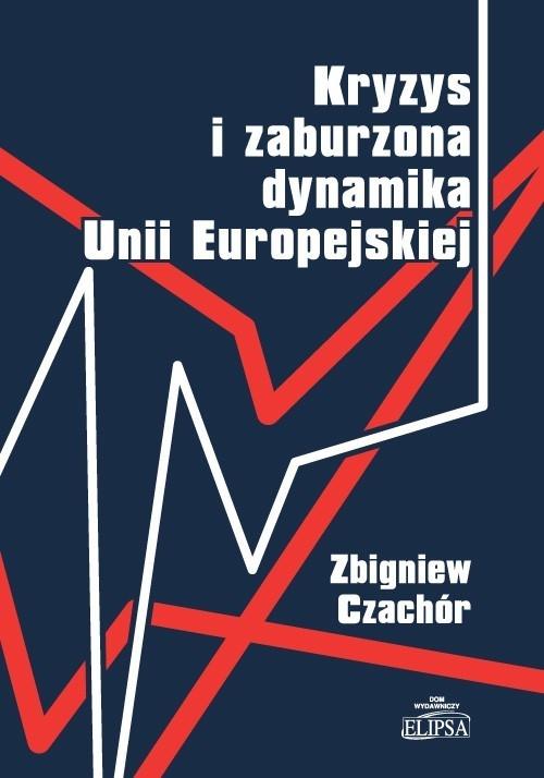 Kryzy i zaburzona dynamika Unii Europejskiej Czachór Zbigniew