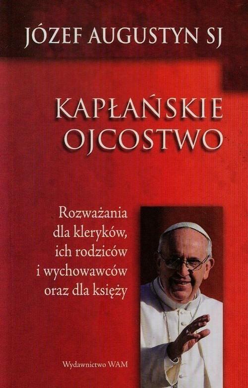 Kapłańskie ojcostwo Augustyn Józef