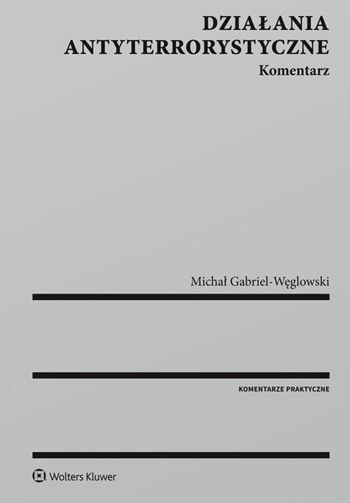 Działania antyterrorystyczne Komentarz Gabriel-Węglowski Michał