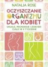 Oczyszczanie organizmu dla kobietSmukłe, promienne i zdrowe ciało w 4 Rose Natalia