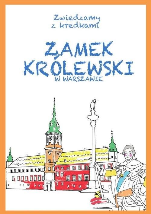 Zamek Królewski w Warszawie Zwiedzamy z kredkami Wiśniewski Krzysztof