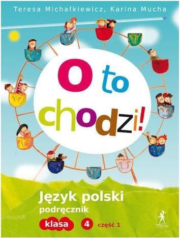 O to chodzi! 4 Język polski Podręcznik Część 1 Michałkiewicz Teresa, Mucha Karina