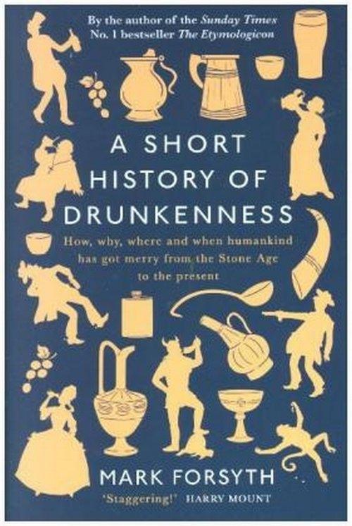 A Short History of Drunkenness Forsyth Mark