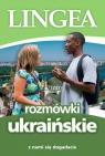 Rozmówki ukraińskie. Z nami się dogadacie praca zbiorowa