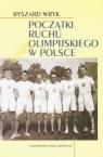 Początki ruchu olimpijskiego w Polsce Wryk Ryszard