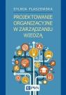 Projektowanie organizacyjne w zarządzaniu wiedzą Flaszewska Sylwia