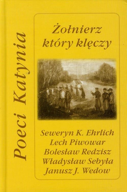 Żołnierz który klęczy Poeci Katynia