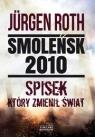 Smoleńsk 2010 Spisek który zmienił świat Roth Jurgen