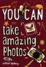 You Can take amazing photos
