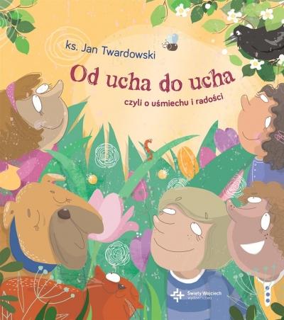 Od ucha do ucha, czyli o uśmiechu i radości ks Jan Twardowski
