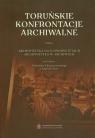 Toruńskie konfrontacje archiwalne Tom 1