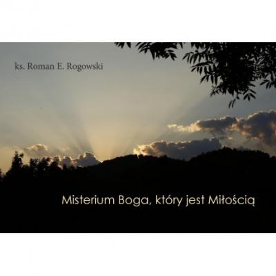 Misterium Boga, który jest Milością Rogowski Ks. Roman E.