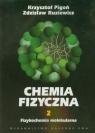 Chemia fizyczna Tom 2 Fizykochemia molekularna Pigoń Krzysztof, Ruziewicz Zdzisław