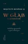 W głąb i z powrotem Rekolekcje ignacjańskie w życiu codziennym Werhun Wojciech