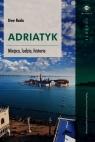 Adriatyk Miejsca ludzie historie Rada Uwe