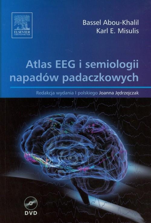 Atlas EEG i semiologii napadów padaczkowych Abou-Khalil Bassel, Misulis Karl E.