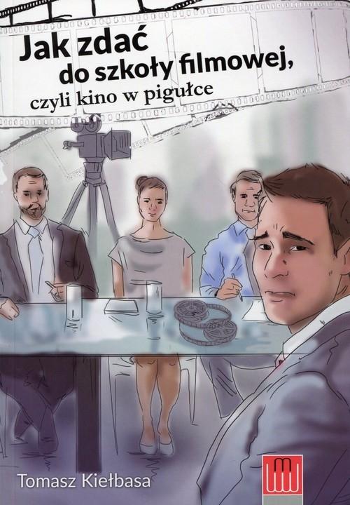 Jak zdać do szkoły filmowej Kiełbasa Tomasz
