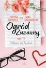 Ogród Zuzanny T. 2 Odważ się kochać Justyna Bednarek, JJagna Kaczanowska