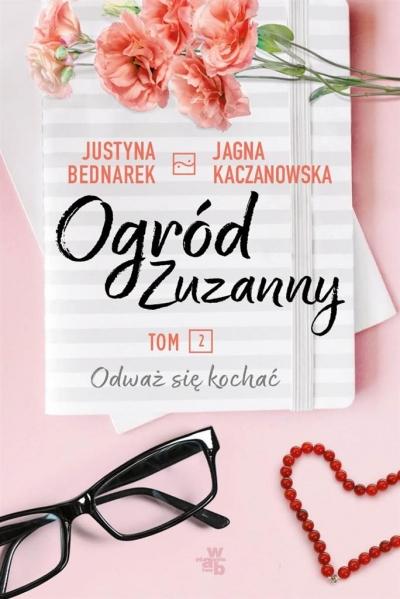 Ogród Zuzanny T. 2 Odważ się kochać Justyna Bednarek, Jagna Kaczanowska