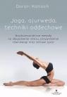 Joga, ajurweda, techniki oddechowe. Najskuteczniejsze metody na Hanoch Doron