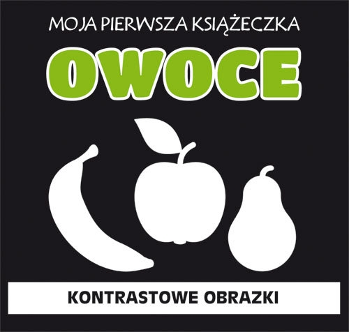 Moja pierwsza książeczka Owoce Kontrastowe obrazki Myślak Monika, Gutkowska Anna, Dolna Magdalena