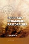Podstawy pedagogiki pastoralnej Mazur Piotr Stanisław