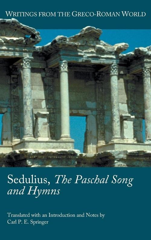 Sedulius, the Paschal Song and Hymns Sedulius
