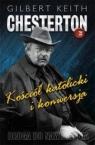 Kościół katolicki i konwersja Droga do nawrócenia Chesterton Gilbert Keith