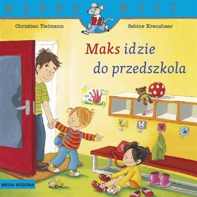 Mądra Mysz. Maks idzie do przedszkola Christian Tielmann, Sabine Kraushaar, Emilia Kled