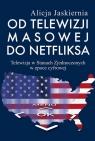 Od telewizji masowej do Netfliksa Telewizja w Stanach Zjednoczonych w Jaskiernia Alicja