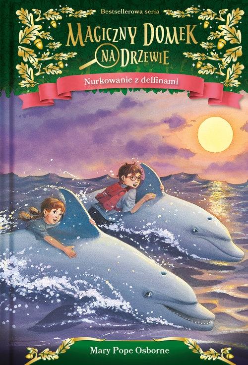 Magiczny domek na drzewie. Nurkowanie z delfinami. Tom 9 Osborne Mary Pope