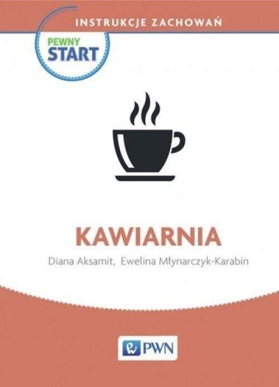 Pewny start Instrukcje zachowań Kawiarnia Aksamit Diana, Młynarczyk-Karabin Ewelina