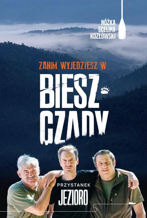 Zanim wyjedziesz w Bieszczady. Przystanek jezioro Nóżka Kazimierz, Scelina Marcin, Kozłowski Maciej