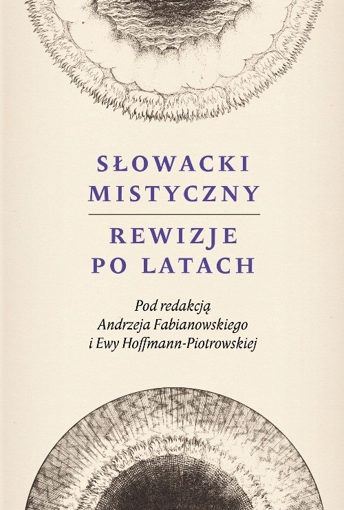 Słowacki mistyczny Rewizje po latach Ewa Hoffman-Piotrowska, Andrzej Fabianowski,