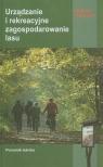 Urządzanie i rekreacyjne zagospodarowanie lasu Poradnik leśnika Ważyński Bohdan