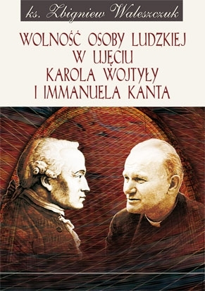 Wolność osoby ludzkiej w ujęciu K. Wojtyły Ks. Zbigniew Waleszczuk