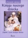 Księga naszego dziecka Zapiski z życia twojego dziecka