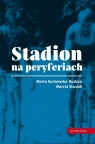 Stadion na peryferiach Kurkowska-Budzan Marta, Stasiak Marcin
