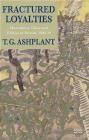 Fractured Loyalties T. G. Ashplant, T.G. Ashplant