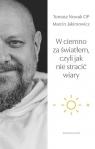W ciemno za światłem, czyli jak nie stracić wiary Jakimowicz Marcin, Nowak Tomasz