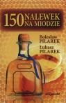 150 nalewek na miodzie Pilarek Bolesław, Pilarek Łuka