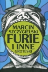 Furie i inne groteski  Szczygielski Marcin