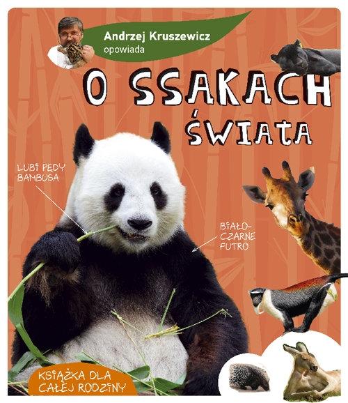 Andrzej G. Kruszewicz opowiada. O ssakach świata Kruszewicz Andrzej G.