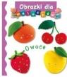 Obrazki dla maluchów. Owoce wyd.2017