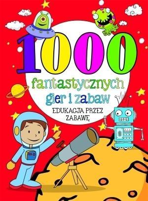 1000 fantastycznych gier i zabaw