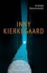 Inny Kierkegaard. Egzystowanie w wierze, nadziei i miłości jako Słowikowski Andrzej