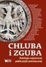 Chluba i zguba antologia najnowszej publicystyki patriotycznej Nowak Andrzej, Roszkowski Wojciech, Chrostowski Waldemar