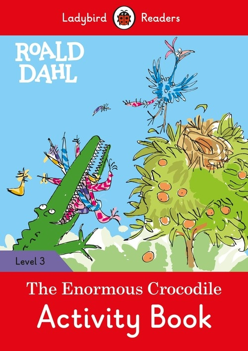 Roald Dahl: The Enormous Crocodile Activity Book - Ladybird Readers Level 3 Dahl Roald